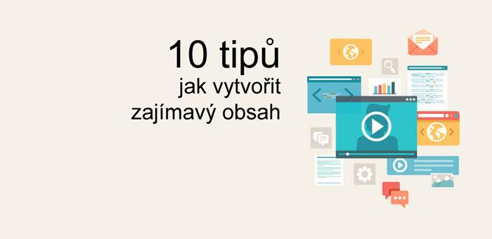 10 tipů jak vytvořit zajímavý obsah